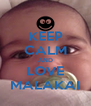 KEEP CALM AND LOVE MALAKAI - Personalised Poster A4 size