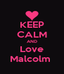 KEEP CALM AND Love Malcolm  - Personalised Poster A4 size