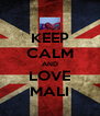 KEEP CALM AND LOVE MALI - Personalised Poster A4 size