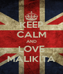 KEEP CALM AND LOVE MALIKITA - Personalised Poster A4 size