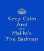Keep Calm And Love Maliks's The Badman - Personalised Poster A4 size