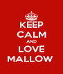 KEEP CALM AND LOVE MALLOW  - Personalised Poster A4 size