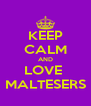 KEEP CALM AND LOVE  MALTESERS - Personalised Poster A4 size