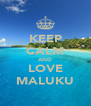 KEEP CALM AND LOVE MALUKU - Personalised Poster A4 size