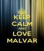 KEEP CALM AND LOVE MALVAR - Personalised Poster A4 size