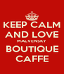 KEEP CALM AND LOVE MALVENSKY BOUTIQUE CAFFE - Personalised Poster A4 size
