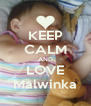KEEP CALM AND LOVE Malwinka - Personalised Poster A4 size