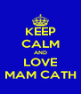 KEEP CALM AND LOVE MAM CATH - Personalised Poster A4 size
