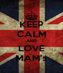 KEEP CALM AND LOVE MAM's - Personalised Poster A4 size