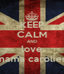 KEEP CALM AND love mama carolien - Personalised Poster A4 size