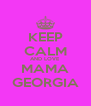 KEEP CALM AND LOVE MAMA GEORGIA - Personalised Poster A4 size