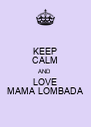 KEEP CALM AND LOVE MAMA LOMBADA - Personalised Poster A4 size