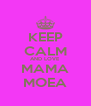 KEEP CALM AND LOVE MAMA MOEA - Personalised Poster A4 size