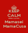 KEEP CALM AND LOVE Mamasei  MamaCusa - Personalised Poster A4 size