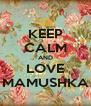 KEEP CALM AND LOVE MAMUSHKA - Personalised Poster A4 size