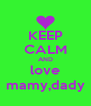 KEEP CALM AND love mamy,dady - Personalised Poster A4 size