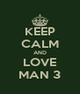 KEEP CALM AND LOVE MAN 3 - Personalised Poster A4 size