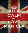 KEEP CALM AND LOVE MAN CEP - Personalised Poster A4 size