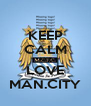KEEP CALM AND LOVE MAN.CITY - Personalised Poster A4 size