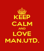 KEEP CALM AND LOVE MAN.UTD. - Personalised Poster A4 size
