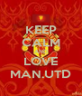 KEEP CALM AND LOVE MAN.UTD - Personalised Poster A4 size