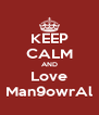 KEEP CALM AND Love Man9owrAl - Personalised Poster A4 size