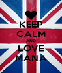 KEEP CALM AND LOVE MANA - Personalised Poster A4 size