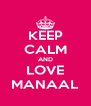 KEEP CALM AND LOVE MANAAL - Personalised Poster A4 size