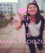 KEEP CALM AND LOVE MANALTSOGZOL - Personalised Poster A4 size