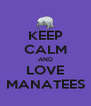 KEEP CALM AND LOVE MANATEES - Personalised Poster A4 size