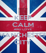 KEEP CALM AND LOVE MANCHESTER CITY - Personalised Poster A4 size
