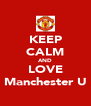 KEEP CALM AND LOVE Manchester U - Personalised Poster A4 size