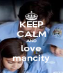 KEEP CALM AND love mancity - Personalised Poster A4 size