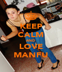 KEEP CALM AND LOVE MANFU - Personalised Poster A4 size