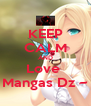 KEEP CALM AND Love  Mangas Dz ~ - Personalised Poster A4 size