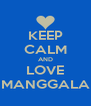 KEEP CALM AND LOVE MANGGALA - Personalised Poster A4 size