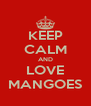 KEEP CALM AND LOVE MANGOES - Personalised Poster A4 size