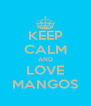 KEEP CALM AND LOVE MANGOS - Personalised Poster A4 size