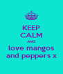 KEEP CALM AND love mangos and peppers x - Personalised Poster A4 size