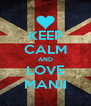 KEEP CALM AND LOVE MANII - Personalised Poster A4 size