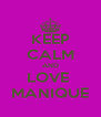 KEEP CALM AND LOVE  MANIQUE - Personalised Poster A4 size