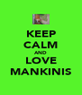 KEEP CALM AND LOVE MANKINIS - Personalised Poster A4 size