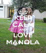 KEEP CALM AND LOVE MANOLA - Personalised Poster A4 size