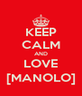 KEEP CALM AND LOVE [MANOLO] - Personalised Poster A4 size