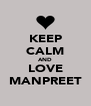 KEEP CALM AND LOVE MANPREET - Personalised Poster A4 size