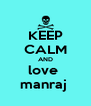 KEEP CALM AND love  manraj  - Personalised Poster A4 size