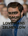 KEEP CALM AND LOVE MANS ZELMERLOW - Personalised Poster A4 size