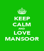KEEP CALM AND LOVE MANSOOR - Personalised Poster A4 size