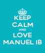 KEEP CALM AND LOVE MANUEL IB - Personalised Poster A4 size