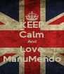 KEEP Calm And Love ManuMendo - Personalised Poster A4 size